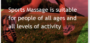 Sports Massage is suitable for people of all ages and all levels of activity